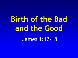 Birth of the Bad and the Good