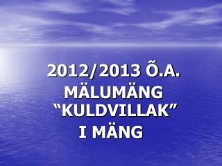 """2012/2013 Õ.A.   MÄLUMÄNG """"KULDVILLAK"""" I MÄNG"""