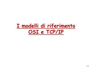 I modelli di riferimento  OSI e TCP/IP