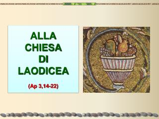 ALLA CHIESA DI LAODICEA (Ap 3,14-22)