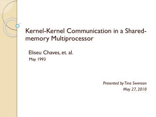 Kernel-Kernel Communication in a Shared-memory Multiprocessor   Eliseu Chaves, et. al.    May 1993