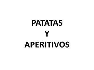 PATATAS Y  APERITIVOS