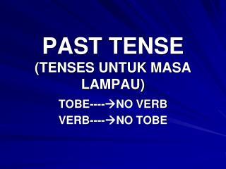 PAST TENSE (TENSES UNTUK MASA LAMPAU)