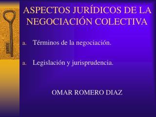 ASPECTOS JUR�DICOS DE LA NEGOCIACI�N COLECTIVA