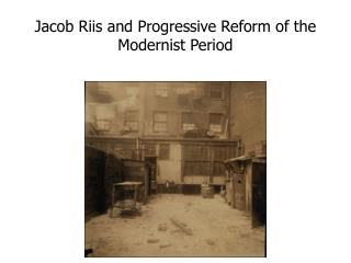 Jacob Riis and Progressive Reform of the Modernist Period