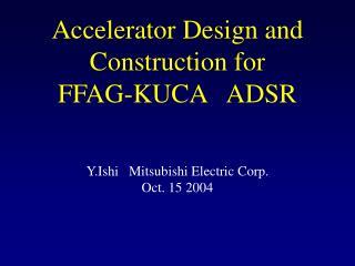 Accelerator Design and Construction for  FFAG-KUCA ADSR
