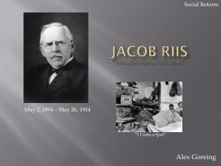"""Jacob Riis """"Emancipator of the slums"""""""