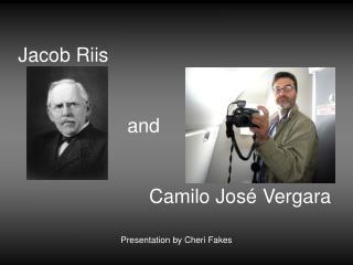 Jacob Riis                      and                         Camilo José Vergara
