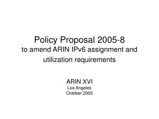 Policy Proposal 2005-8 to amend ARIN IPv6 assignment and utilization requirements