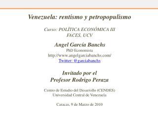 Venezuela:  rentismo  y  petropopulismo Curso: POLÍTICA ECONÓMICA III FACES, UCV