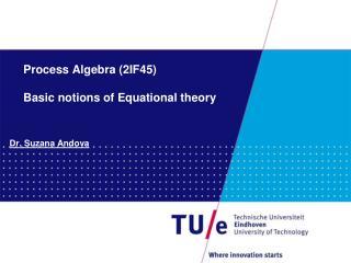 Process Algebra (2IF45) Basic notions of Equational theory