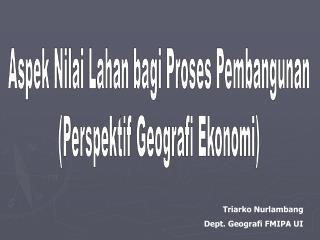 Aspek Nilai Lahan bagi Proses Pembangunan (Perspektif Geografi Ekonomi)