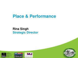 Place & Performance Rina Singh Strategic Director