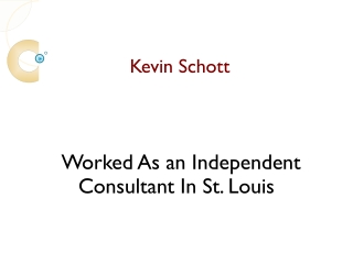 Kevin Schott Worked As An Independent Consultant In St. Louis, MO