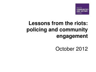 Lessons from the riots: policing and community engagement October 2012