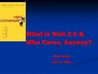 What is Web 2.0 & Who Cares, Anyway? Shel Israel June 8, 2006