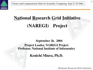 Na tional  Re search  G rid  I nitiative (NAREGI)  Project