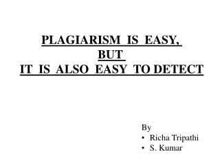 PLAGIARISM  IS  EASY,   BUT    IT  IS  ALSO  EASY  TO DETECT