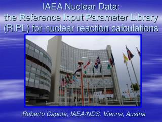 Roberto Capote, IAEA/NDS, Vienna, Austria