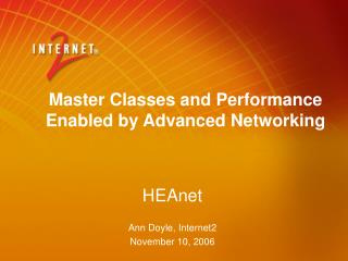 HEAnet Ann Doyle, Internet2 November 10, 2006