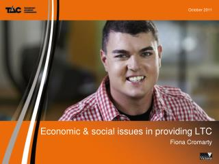 Economic & social issues in providing LTC Fiona Cromarty