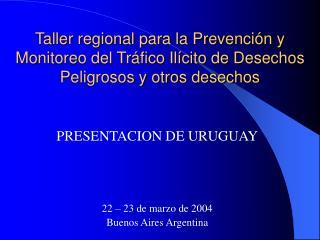 PRESENTACION DE URUGUAY 22 – 23 de marzo de 2004 Buenos Aires Argentina