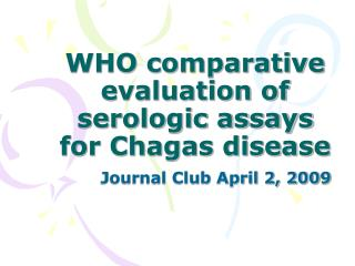 WHO comparative evaluation of serologic assays for Chagas disease