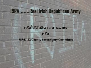 RIRA ...... Real Irish Republican Army