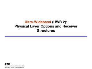 Ultra-Wideband  (UWB 2):  Physical Layer Options and Receiver Structures