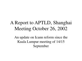 A Report to APTLD, Shanghai Meeting October 26, 2002