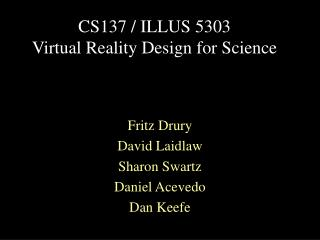 CS137 / ILLUS 5303 Virtual Reality Design for Science