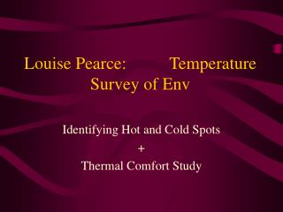 Louise Pearce:          Temperature Survey of Env