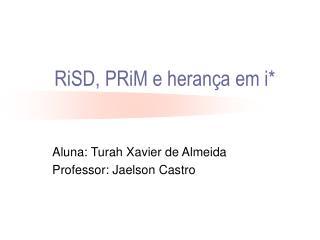 RiSD, PRiM e herança em i*
