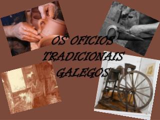 OS OFICIOS  TRADICIONAIS  GALEGOS