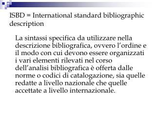 ISBD = International standard bibliographic description