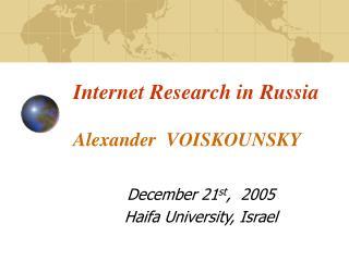 Internet Research in Russia Alexander  VOISKOUNSKY