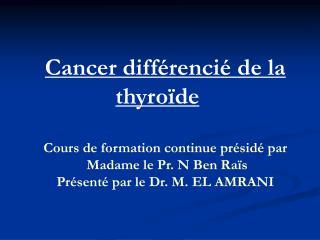 Cancer différencié de la  thyroïde Cours de formation continue présidé par