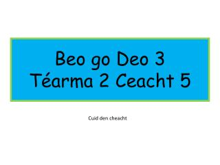 Beo go Deo 3  Téarma 2 Ceacht 5