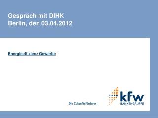 Gespräch mit DIHK Berlin, den 03.04.2012
