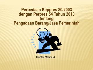Perbedaan Keppres 80/2003 dengan Perpres 54 Tahun 2010 tentang Pengadaan Barang/Jasa Pemerintah