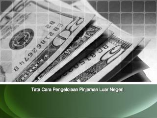 Tata Cara  Pengelolaan Pinjaman Luar  Negeri