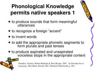 Phonological Knowledge permits native speakers 1