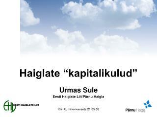 Haiglate �kapitalikulud� Urmas Sule Eesti Haiglate Liit/P�rnu Haigla
