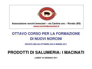 OTTAVO CORSO PER LA FORMAZIONE DI NUOVI NORCINI ROVATO (BS) DA OTTOBRE 2010 A MARZO 2011