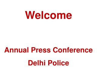 Welcome  Annual Press Conference Delhi Police