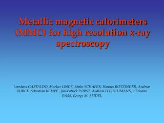 Metallic magnetic calorimeters (MMC) for high resolution x-ray spectroscopy