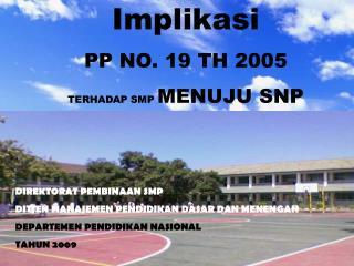 Implikasi PP NO. 19 TH 2005 TERHADAP SMP  MENUJU SNP