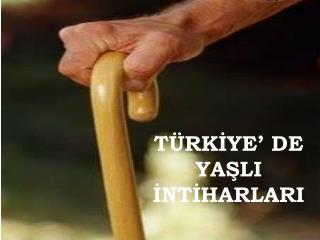 TÜRKİYE' DE YAŞLI İNTİHARLARI
