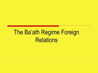 The Ba'ath Regime Foreign Relations