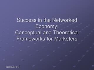 Success in the Networked Economy: Conceptual and Theoretical Frameworks for Marketers